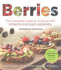 Berries: The Complete Guide to Cooking with Power-Packed Berries