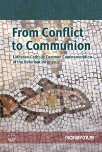 From Conflict to Communion: Lutheran-Catholic Common Commemoration of the Reformation in 2017. Report of the Lutheran-Roman Catholic Joint Commiss