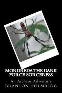 Mordreda the Dark Force Sorceress; An Archeo's Adventure: Sam 'n Me(tm) Adventure Books