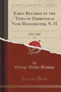 Early Records of the Town of Derryfield Now Manchester, N. H, Vol. 1