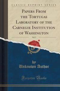 Papers from the Tortugas Laboratory of the Carnegie Institution of Washington, Vol. 5 (Classic Reprint)