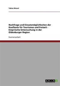 Nachfrage Und Einsatzmoglichkeiten Der Kaufleute Fur Tourismus Und Freizeit - Empirische Untersuchung in Der Oldenburger Region