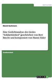 Eine Gedichtanalyse Des Liedes Solidaritatslied Geschrieben Von Bert Brecht Und Komponiert Von Hanns Eisler