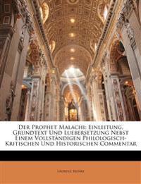 Der Prophet Malachi: Einleitung, Grundtext Und Luebersetzung Nebst Einem Vollst Ndigen Philologisch-Kritischen Und Historischen Commentar