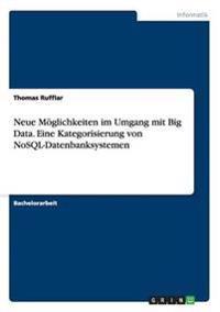 Neue Moglichkeiten Im Umgang Mit Big Data. Eine Kategorisierung Von Nosql-Datenbanksystemen