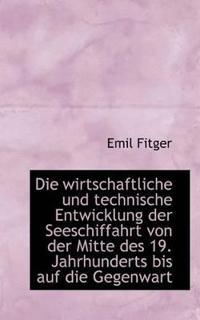 Die Wirtschaftliche Und Technische Entwicklung Der Seeschiffahrt Von Der Mitte Des 19. Jahrhunderts