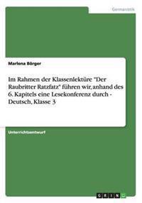 Im Rahmen Der Klassenlekture Der Raubritter Ratzfatz Fuhren Wir, Anhand Des 6. Kapitels Eine Lesekonferenz Durch - Deutsch, Klasse 3