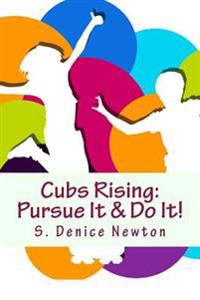 Cubs Rising: Pursue It & Do It!