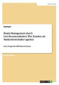 Brand Management Durch Live-Kommunikation. Wie Kunden ALS Markenbotschafter Agieren