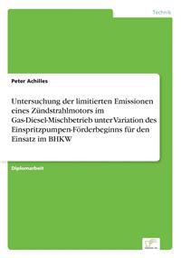 Untersuchung Der Limitierten Emissionen Eines Zundstrahlmotors Im Gas-Diesel-Mischbetrieb Unter Variation Des Einspritzpumpen-Forderbeginns Fur Den Einsatz Im Bhkw