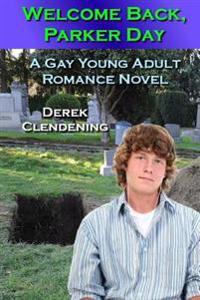 Welcome Back, Parker Day: A Gay Young Adult Romance