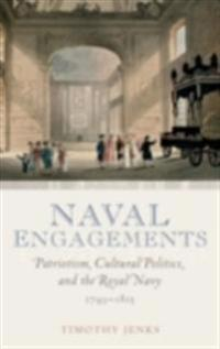Naval Engagements: Patriotism, Cultural Politics, and the Royal Navy 1793-1815