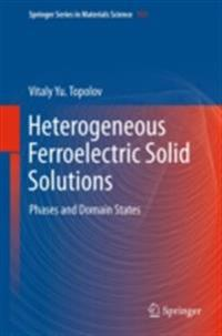Heterogeneous Ferroelectric Solid Solutions