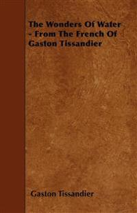 The Wonders Of Water - From The French Of Gaston Tissandier