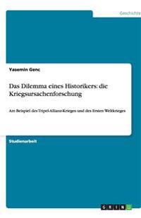 Das Dilemma Eines Historikers: Die Kriegsursachenforschung