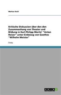 """Kritische Diskussion über den den Zusammenhang von Theater und Bildung in Karl Philipp Moritz' """"Anton Reiser"""" unter Einbezug von Goethes """"Wilhelm Meis"""