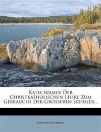 Katechismus der christkatholischen Lehre zum Gebrauche der grösseren Schüler.