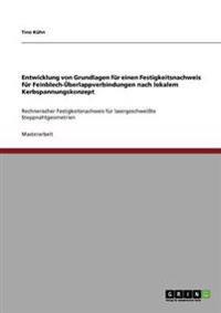 Entwicklung Von Grundlagen Fur Einen Festigkeitsnachweis Fur Feinblech-Uberlappverbindungen Nach Lokalem Kerbspannungskonzept