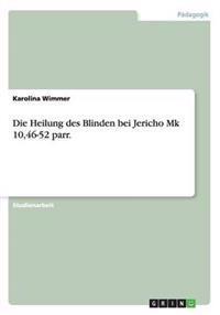 Die Heilung Des Blinden Bei Jericho Mk 10,46-52 Parr.