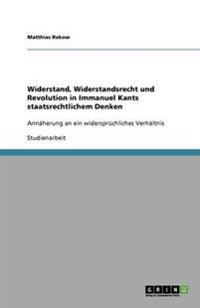 Widerstand, Widerstandsrecht Und Revolution in Immanuel Kants Staatsrechtlichem Denken