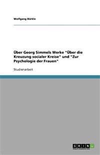 Uber Georg Simmels Werke Uber Die Kreuzung Socialer Kreise Und Zur Psychologie Der Frauen