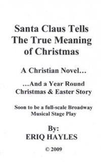 Santa Claus Tells the True Meaning of Christmas: A Christian Novel