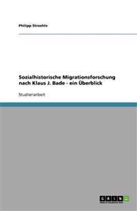 Sozialhistorische Migrationsforschung Nach Klaus J. Bade - Ein Uberblick