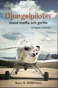 Djungelpiloter : bland maffia och gerilla : vardagsliv i Colombia