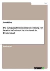 Europarechtskonforme Einordnung Von Bereitschaftsdienst ALS Arbeitszeit in Deutschland