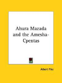 Ahura Mazada and the Amesha-cpentas