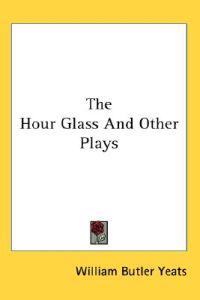 The Hour Glass and Other Plays