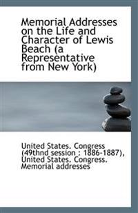Memorial Addresses on the Life and Character of Lewis Beach (a Representative from New York)