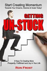 Getting Un-Stuck: 9 Keys to Creating More Prosperity, Fulfillment and Joy in Your Life