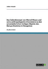 Das Gabenkonzept Von Marcel Mauss Und Seine Anthropologische Inkonsistenz Zu Den Unverauerlichen Heiligen Objekte Des Baruya-Stammes in Neuguinea