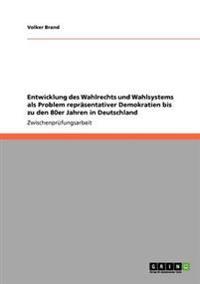 Entwicklung Des Wahlrechts Und Wahlsystems ALS Problem Reprasentativer Demokratien Bis Zu Den 80er Jahren in Deutschland