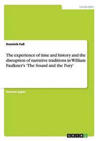 The Experience of Time and History and the Disruption of Narrative Traditions in William Faulkner's 'The Sound and the Fury'