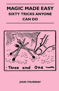 Magic Made Easy - Sixty Tricks Anyone Can Do