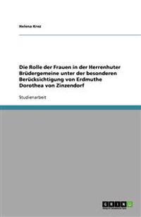Die Rolle Der Frauen in Der Herrenhuter Brudergemeine Unter Der Besonderen Berucksichtigung Von Erdmuthe Dorothea Von Zinzendorf