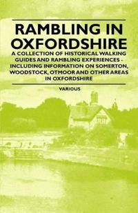 Rambling in Oxfordshire - A Collection of Historical Walking Guides and Rambling Experiences - Including Information on Somerton, Woodstock, Otmoor an