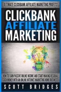 Clickbank Affiliate Marketing - Scott Bridges: How to Earn Passive Online Income and Start Making Residual Cash Money with an Online Internet Marketin