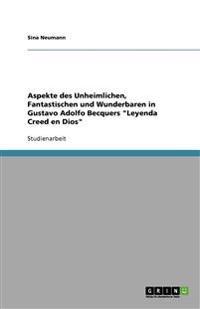 Aspekte Des Unheimlichen, Fantastischen Und Wunderbaren in Gustavo Adolfo Becquers 'Leyenda Creed En Dios'