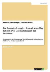 Die Leonidas-Strategie - Strategievorschlag Fur Den Iptv-Geschaftsbereich Der Swisscom