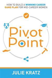 Pivot Point: How to Build a Winning Career Game Plan for Mid-Career Women