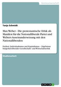 Max Weber - Die Protestantische Ethik ALS Manifest Fur Die Nationalliberale Partei Und Webers Auseinandersetzung Mit Den Nationalliberalen