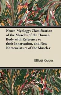 Neuro-Myology: Classification of the Muscles of the Human Body with Reference to their Innervation, and New Nomenclature of the Muscles