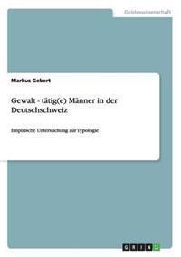 Gewalt - Tatig(e) Manner in Der Deutschschweiz
