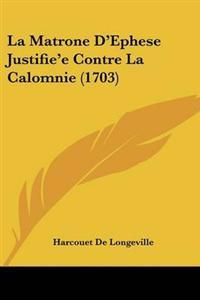 Matrone D'Ephese Justifie'e Contre La Calomnie (1703)