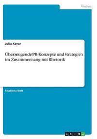 UEBerzeugende PR-Konzepte Und Strategien Im Zusammenhang Mit Rhetorik