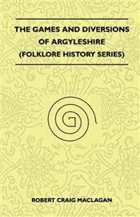 The Games And Diversions Of Argyleshire (Folklore History Series)