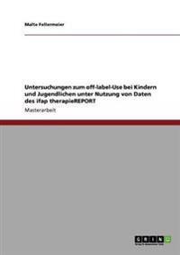 Untersuchungen Zum Off-Label-Use Bei Kindern Und Jugendlichen Unter Nutzung Von Daten Des Ifap Therapiereport